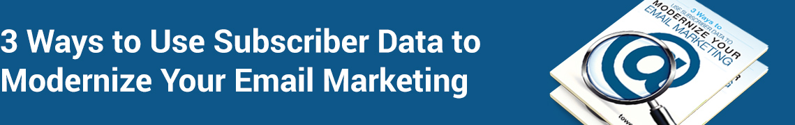 Using Subscriber Data to Modernize Your Email Marketing